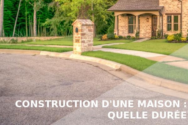 construction maison durée