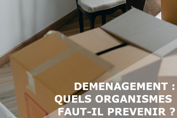 Déménagement organismes à prévenir