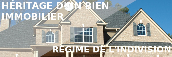 héritage immobilier indivision