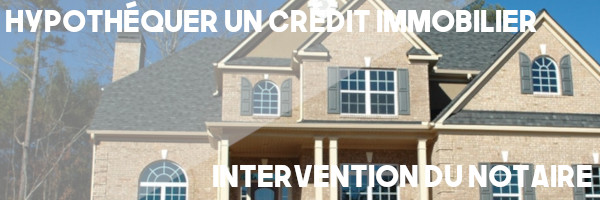 hypothéquer crédit notaire
