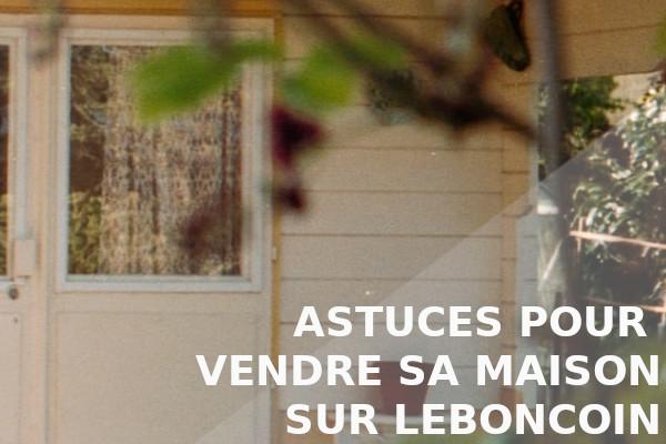 astuces vente maison leboncoin